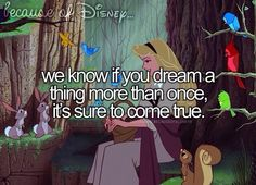 """Because of Disney, we know if you dream a thing more than once, it's sure to come true. (""""Sleeping Beauty"""")"""