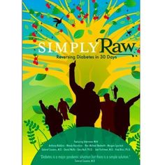 simply raw. This documentary shows the impact a raw diet can have on anyone, especially a group of diabetics who go raw for 30 days. You can watch it on YouTube.