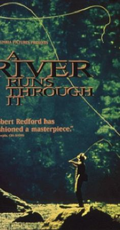 Directed by Robert Redford.  With Craig Sheffer, Brad Pitt, Tom Skerritt, Brenda Blethyn. The story about two sons of a stern minister -- one reserved, one rebellious -- growing up in rural Montana while devoted to fly fishing.
