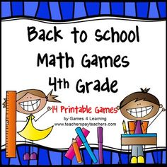 Back to School Math Games for FOURTH Grade by Games 4 Learning This is a collection of back to school math games containing 14 printable games. Lots of fun math for back to school! $