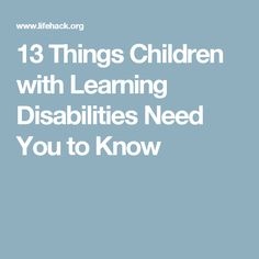 13 Things Children with Learning Disabilities Need You to Know