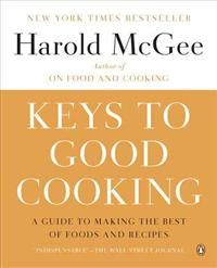 Mcgee: Keys to Good Cooking: A Guide to Making the Best of Foods and Recipes