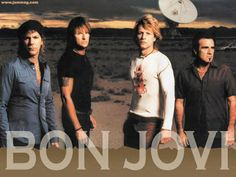 Bon Jovi- yup I love them too and it doesn't matter what you say ;-)
