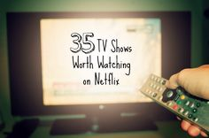 35 TV Shows Worth Watching on Netflix: Now you'll never wonder what to watch next again!