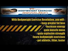 Why bodyweight exercise revolution ?  With bodyweight exercise revolution training, you will experienced and discover bodyweight exercises and workouts that are guaranteed to add explosive muscular strength, melt unwanted stomach fat and drastically increase your flexibility...    http://www.youtube.com/watch?v=nQ4OqJa_Kac