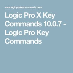 Logic Pro X Key Commands 10.0.7 - Logic Pro Key Commands