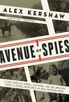 Avenue of spies : a true story of terror, espionage, and one American family's heroic resistance in Nazi-occupied Paris / Alex Kershaw.