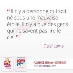 « Il n'y a personne qui soit né sous une mauvaise étoile, il n'y a que des gens qui ne savent pas lire le ciel. » Dalaï Lama #citation
