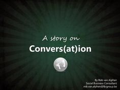 Social media - A story on convers(at)ion by Rob van Alphen, via Slideshare