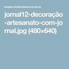 jornal12-decoração-artesanato-com-jornal.jpg (480×640)