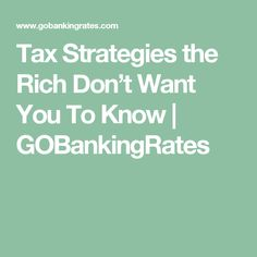 Tax Strategies the Rich Don't Want You To Know | GOBankingRates