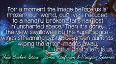 """Quote from """"These Broken Stars"""" by Meagan Spooner & Amie Kaufman Star Quotes, Book Quotes, These Broken Stars, Good Books, My Books, Book Stuff, Quotable Quotes, Book Worms, Fandoms"""