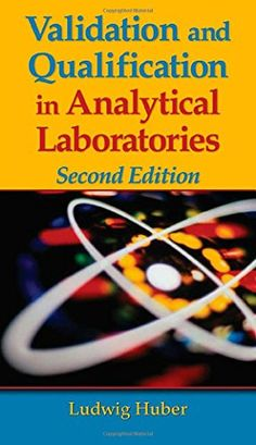 Validation and Qualification in Analytical Laboratories, Second Edition by Ludwig Huber