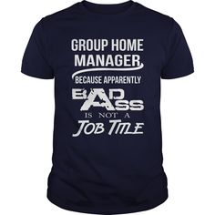 Group Home Manager Because Apparently Badass Isn't A Job Title T Shirt, Hoodie Group Manager