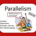 A simple introduction to parallelism and how to use it in writing. Includes:  Explanation Color-coded slides Why writers use parallelism Three acti...
