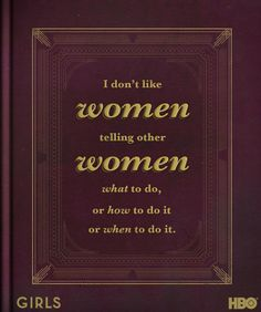 """""""I don't like women telling other women what to do, or how to do it, or when to do it."""" -Jessa #GIRLS"""