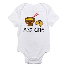 """""""Miso Cute"""" Infant Bodysuit by Janes Tees @ cafepress.com (also in """"Miso..."""" series: awesome, charming, crabby, funny, goofy, grumpy, happy, lovely, lucky, poopy, silly, stinky)"""