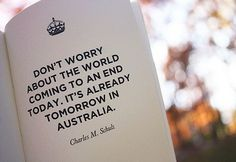 "~time travel~""Don't worry about the world coming to an end today. It's already tomorrow in Australia."""