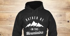 Rather Be In The Mountains Sweatshirt from Love The Mountains &lts  , a custom product made just for you by Teespring. With world-class production and customer support, your satisfaction is guaranteed. - Rather Be In The Mountains
