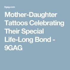 Mother-Daughter Tattoos Celebrating Their Special Life-Long Bond - 9GAG