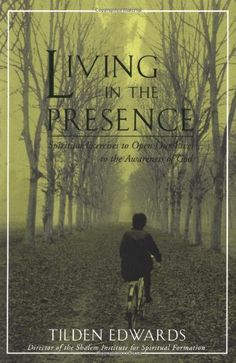 Living in the Presence: Spiritual Exercises to Open Our Lives to the Awareness of God by Tilden H. Edwards. A masterwork of modern spiritual writing to guide all who long to live a contemplative life.