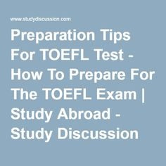 Preparation Tips For TOEFL Test - How To Prepare For The TOEFL Exam | Study Abroad - Study Discussion