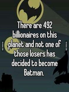 If I was a billionaire I'd so be Batman. what the hell is wrong with these 492 people? Now Quotes, Funny Quotes, Funny Memes, Hilarious, Nananana Batman, The Wicked The Divine, I Am Batman, Batman Stuff, Batman Humor