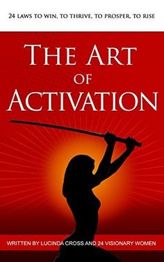 The Art of Activation: 24 Laws To Win, To Thrive, To Prosper, To Rise by Lucinda Cross, http://www.amazon.com/dp/B00O1LX7RC/ref=cm_sw_r_pi_dp_b1Wkub0STWX6Y