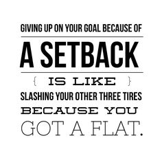 NEVER give up on your goals!