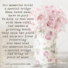 loved ones in heaven quotes | Our memories build a special bridge, When loved ones have to part. To ...