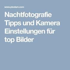 Nachtfotografie Tipps und Kamera Einstellungen für top Bilder