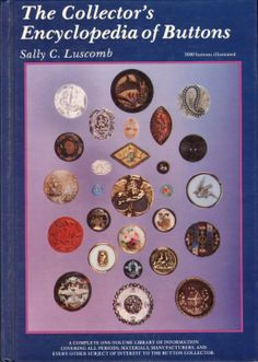 The Collector's Encyclopedia of Buttons by Sally C. Luscomb.