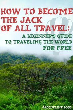 How to Become the Jack of All Travel: A Beginner's Guide to Traveling the World For Free. By Jacqueline Boss. #travel #gift