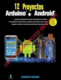 """Resumen libro 12 proyectos arduino android  Lleno de aplicaciones prácticas y fáciles de realizar, """"12 Proyectos Arduino + Android"""" muestra cómo crear dispositivos Arduino y controlarlos desde su teléfono smartphone o su tableta. Todos los proyectos del libro utilizan piezas y componentes fáciles de encontrar."""