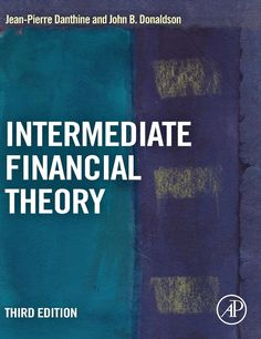 Intermediate financial theory / Jean-Pierre Danthine, John B. Donaldson. 3rd ed. (2015)