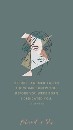 4th Week of Ordinary Time // Jeremiah 1:5 // Before I formed you in the womb I knew you, before you were born I dedicated you. // Blessed is She