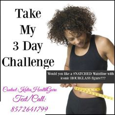"Would you like a SNATCHED Waistline with an iconic HOURGLASS figure??? Take my 3 Day Challenge The 3 Day Challenge is for you to discover how you can begin SNATCH your waistline losing weight gaining lean muscle gaining energy and having better overall health with the Best Nutrition and a healthy active lifestyle.  Each 3 Day Challenge includes:  6 Meals & 6 Tablets of Total Control  3 Day Nutrition Plan  Free 3 Days of Coaching  Contact below ""YES"" and get you set up  Katia J. Powell…"