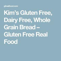 Kim's Gluten Free, Dairy Free, Whole Grain Bread – Gluten Free Real Food Gf Recipes, Dairy Free Recipes, Real Food Recipes, Bread Recipes, Baking Recipes, Recipies, Gf Bread Recipe, Rice Bread, Bread Bun
