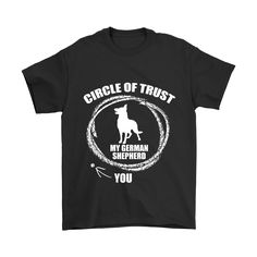 Now available at THE Shirt Business German Shepard - ....  Check it out here http://theshirtbusiness.com/products/german-shepard-circle-of-trust-mens-shirt?utm_campaign=social_autopilot&utm_source=pin&utm_medium=pin.