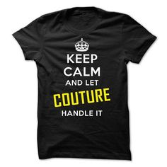 KEEP CALM AND LET COUTURE HANDLE IT! NEW - #diy gift #coworker gift. FASTER => https://www.sunfrog.com/Names/KEEP-CALM-AND-LET-COUTURE-HANDLE-IT-NEW.html?68278
