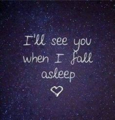 EVERY NIGHT I DANCE AMONG THE STARS WITH YOU IN MY ARMS AS I STARE INTO YOUR EYES AND KISS YOUR SWEET LIPS