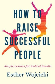 How to Raise Successful People: Simple Lessons for Radical Results by Esther Wojcicki - Houghton Mifflin Harcourt Parenting Advice, Kids And Parenting, Peaceful Parenting, Gentle Parenting, High School Classes, Thing 1, Successful People, Raising Kids, Free Reading