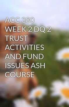 ACC 380 WEEK 2 DQ 2 TRUST ACTIVITIES AND FUND ISSUES ASH COURSE #wattpad #short-story
