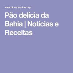 Pão delícia da Bahia  |  Notícias e Receitas