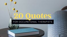 20 quotes to inspire and guide your occupational therapy practice!