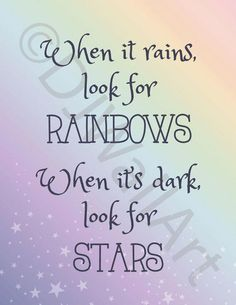 """Rainbows and Stars Quote - """"When it rains, look for Rainbows. When it's dark, look for Stars"""" - Prin Cute Quotes, Girl Quotes, Words Quotes, Funny Quotes, Fiance Quotes, Positive Quotes, Motivational Quotes, Inspirational Quotes, Sparkle Quotes"""