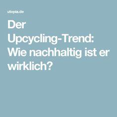 Der Upcycling-Trend: Wie nachhaltig ist er wirklich?