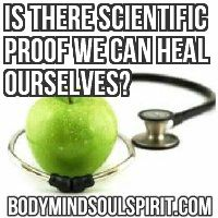 Is There Scientific Proof We Can Heal Ourselves?
