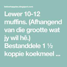 Lewer 10-12 muffins. (Afhangend van die grootte wat jy wil hê.) Bestanddele 1 ½ koppie koekmeel ½ teelepel bakpoeier 1 koppie (o...