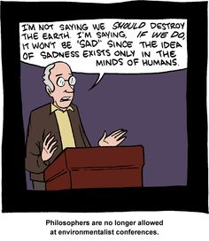 Philosophers are no longer allowed at environmentalist conferences.